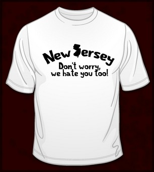 NEW JERSEY DON'T WORRY WE HATE YOU TOO